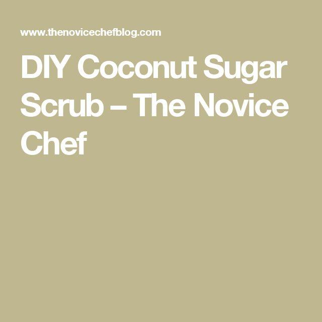 DIY Coconut Sugar Scrub – The Novice Chef
