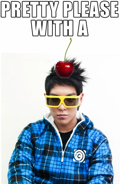 Pretty please with a ... Cherry on T.O.P    :D