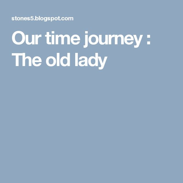 Our time journey : The old lady