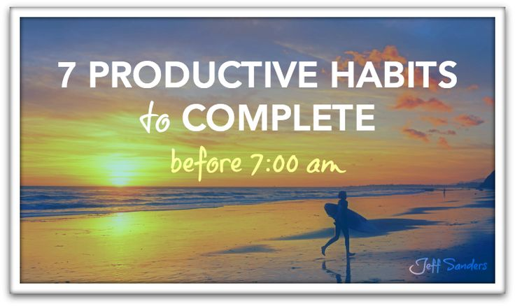 Jeff Sanders | 7 Productive Habits to Complete Before 7:00 AM