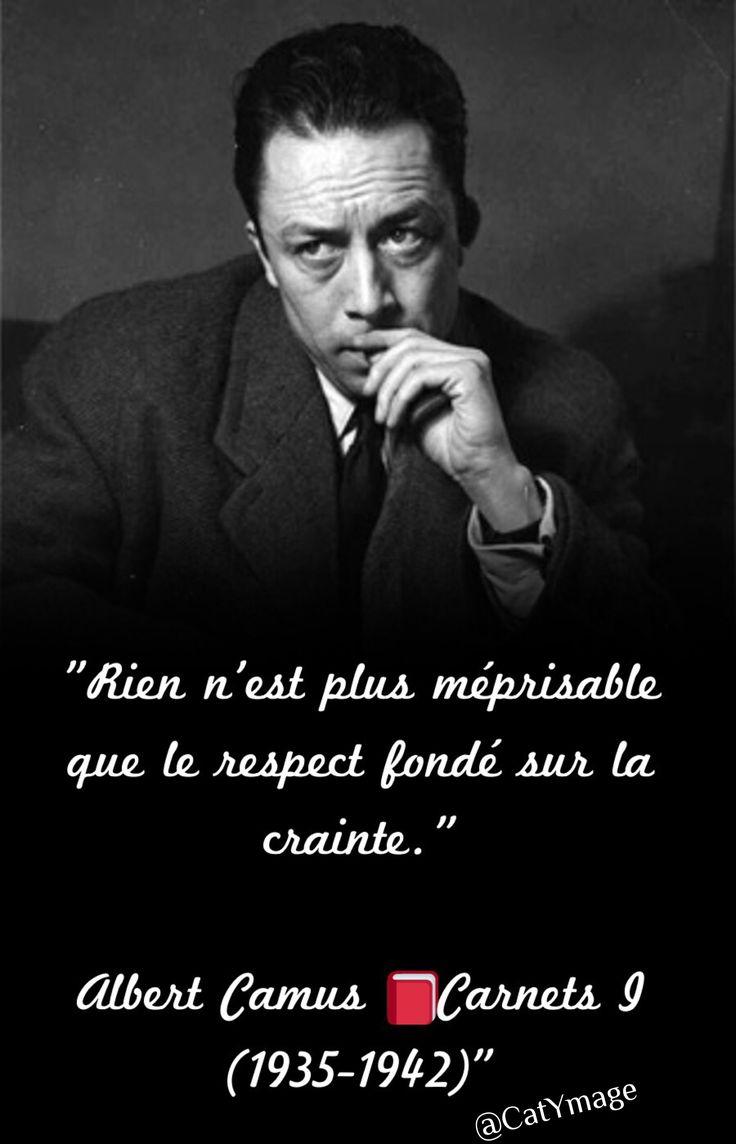 """""""Rien n'est plus méprisable que le respect fondé sur la crainte."""" Albert Camus, """"Carnets I (1935-1942)"""""""