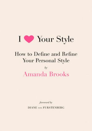 "Amanda Brooks I Love Your Style: How to Define and Refine Your Personal Style Book: The former muse and creative director for designer label Tuleh, and author of the blog ""In Her Eyes"" for Men′s Vogue, Amanda Brooks is a lifelong fashion chameleon with an unerring eye for the elements of personal style. Smart, glamorous, media-savvy and remarkably practical, Amanda has spent her entire life constructing a unique, eclectic and intimately personal sense of style. With classic roots, bohemian…"