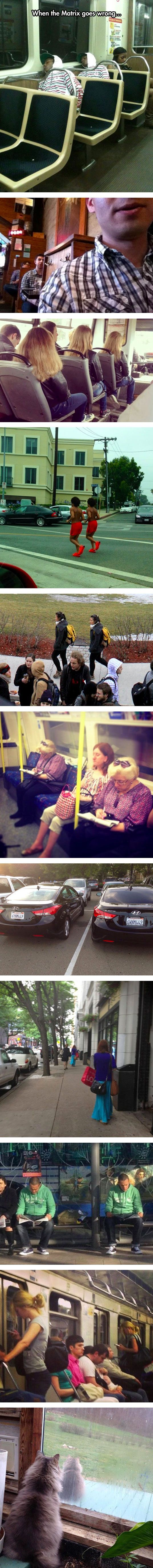 Oh, another glitch in the Matrix...