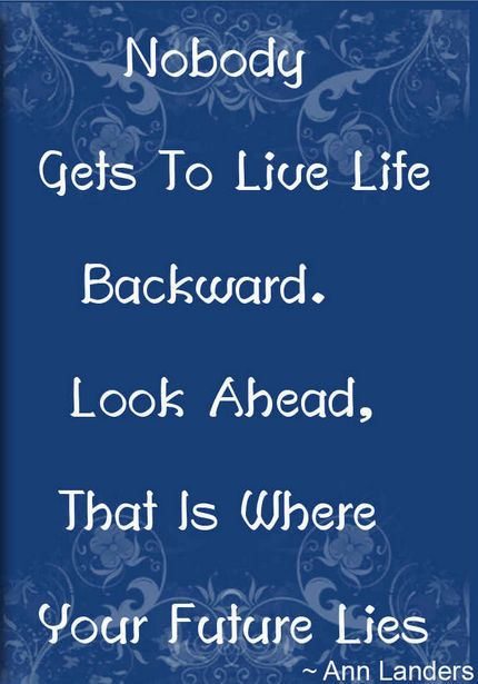 Nobody gets to live life backward inspirational quotes for retirement Check more at http://www.funlava.com/inspirational-quotes-for-retirement/