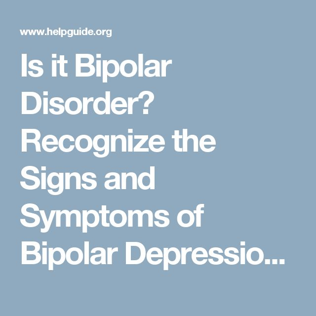 Is it Bipolar Disorder? Recognize the Signs and Symptoms of Bipolar Depression and Get the Help You Need