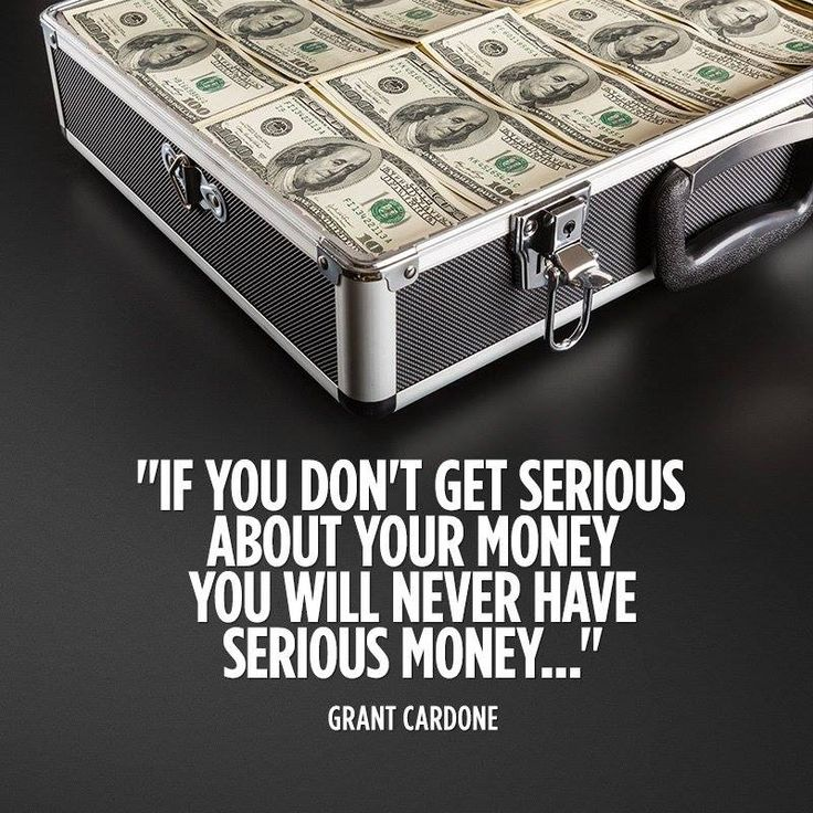 """If you don't get serious about your money, you will never have serious money."" ~ Grant Cardone"