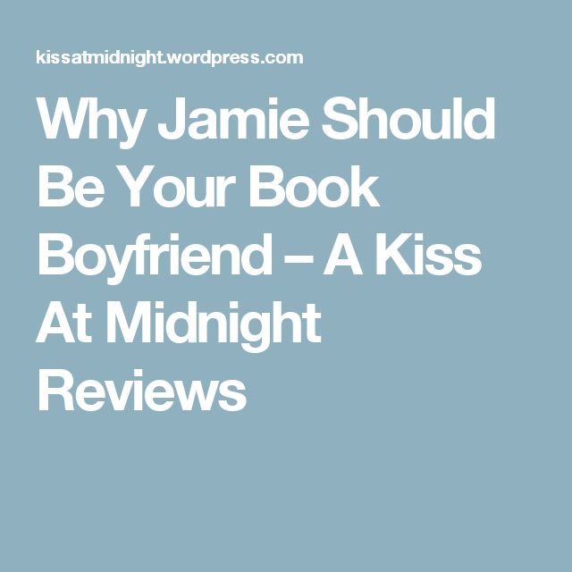 Why Jamie Should Be Your Book Boyfriend – A Kiss At Midnight Reviews