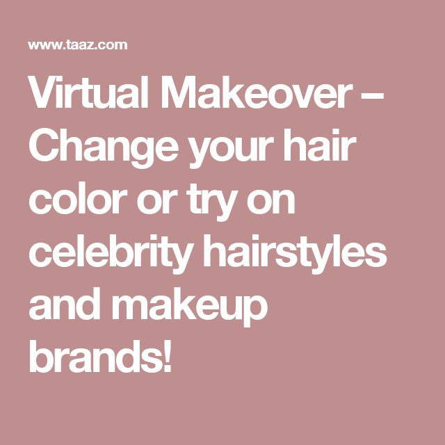 Virtual Makeover – Change your hair color or try on celebrity hairstyles and makeup brands!