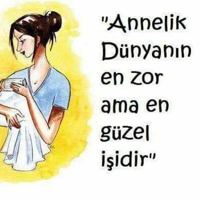 Annelik dünyanın en zor ve en güzel işidir...