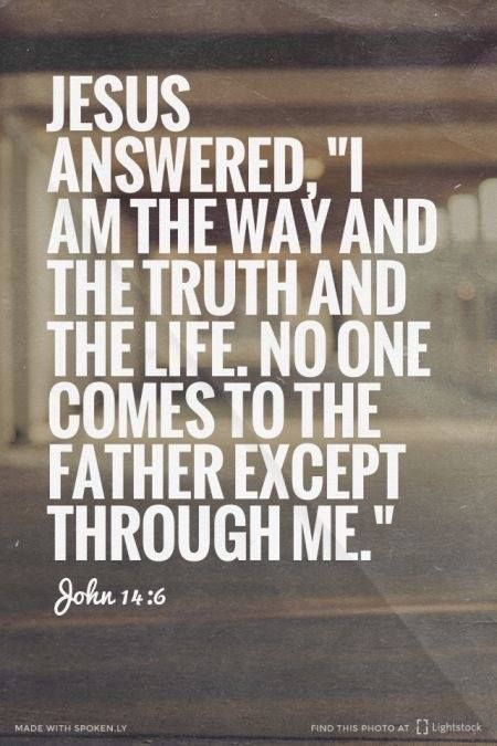"""Jesus said to him, """"I am the way, and the truth, and the life; no one comes to the Father but through Me."""" (John 14:6 NAS)   https://www.facebook.com/MarkBrown.page/photos/10155364236258324"""