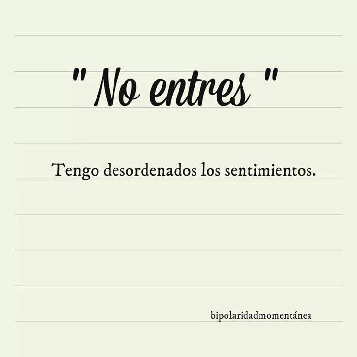 """""""No entres"""" Tengo desordenados los sentimientos. #frases *"""