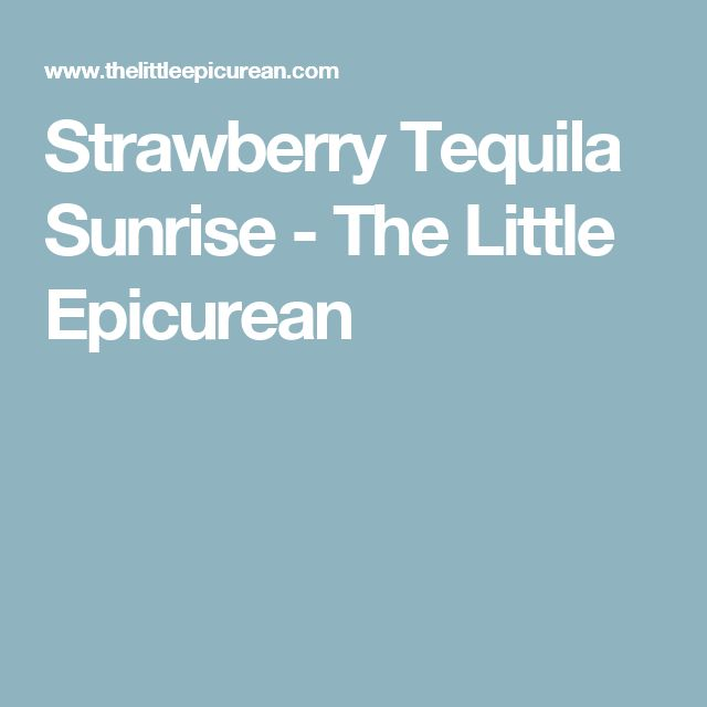 Strawberry Tequila Sunrise - The Little Epicurean