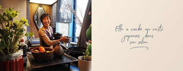 """""""Cléha, sors de ta chambre, on va la transformer en resto !""""Il y a 4 ans, Hiroko a installé dans la chambre de sa fille une échoppe japonaise avec 4 couverts. Quand il y a trop de monde, ça déborde dans son salon, près de la cheminée. C'est le Comptoir Japonais, une adresse très discrète du 11e, touchée par la grâce parisienne."""