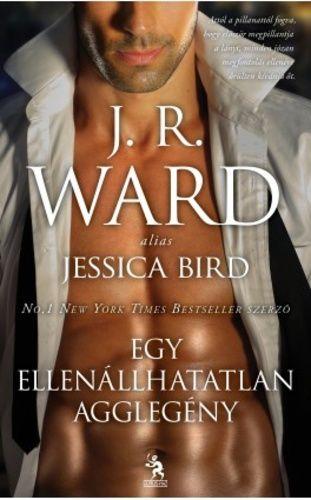 Jessica Bird (J. R. Ward): Egy ellenállhatatlan agglegény