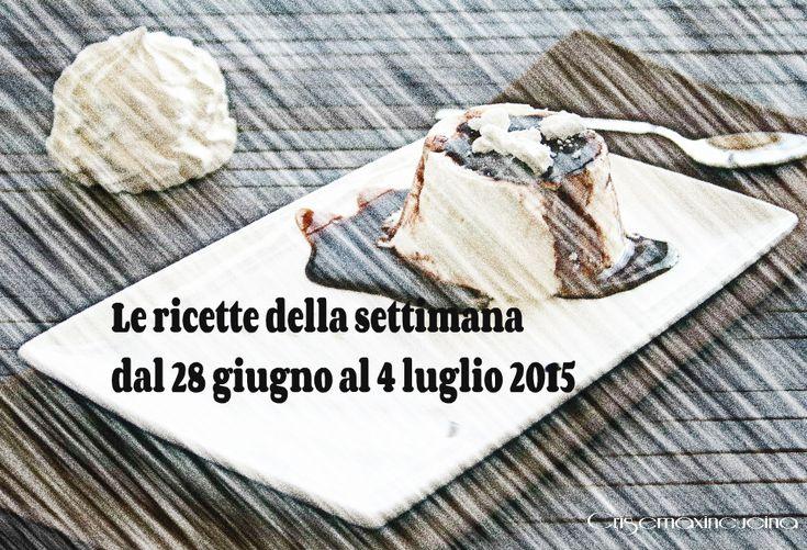 Le ricette della settimana dal 28 giugno al 4 luglio 2015