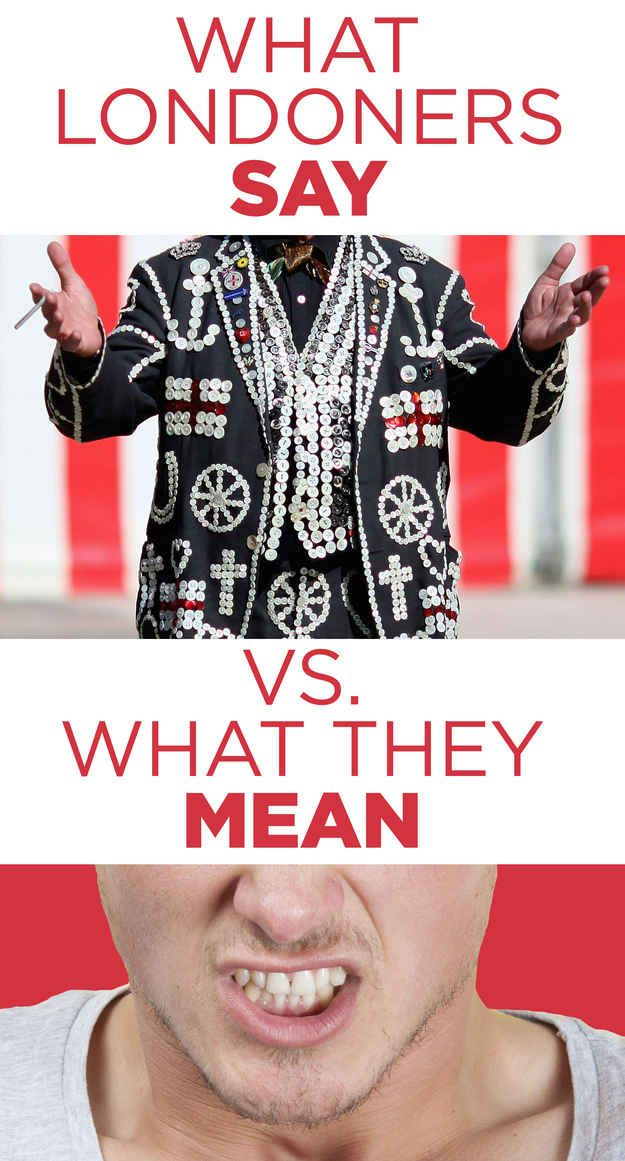 What Londoners Say Vs. What They Mean