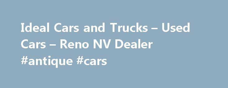 Ideal Cars and Trucks – Used Cars – Reno NV Dealer #antique #cars http://cars.remmont.com/ideal-cars-and-trucks-used-cars-reno-nv-dealer-antique-cars/  #used cars and trucks # Ideal Cars and Trucks – Reno NV, 89502 Call 775-338-2911 or 775-825-cars Ideal Cars and Trucks Used Cars, Used Pickup Trucks lot in NV has a dedicated and great group of sales employees with many years of experience satisfying our customer's Reno Used Cars, Used Pickup Trucks needs. Feel free…The post Ideal Cars and…