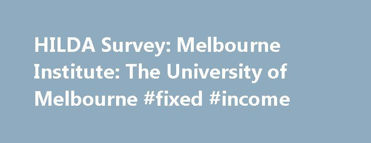 HILDA Survey: Melbourne Institute: The University of Melbourne #fixed #income http://income.remmont.com/hilda-survey-melbourne-institute-the-university-of-melbourne-fixed-income/  #survey income # The Household, Income and Labour Dynamics in Australia (HILDA) Survey HILDA Survey The Household, Income and Labour Dynamics in Australia (HILDA) Survey is a household-based panel study which began in 2001. It has the following key features: It collects information about economic and subjective…