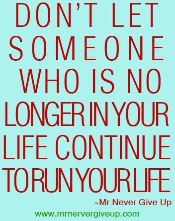 """""""Don't let someone who is no longer in your life continue to run your life.""""  See more at http://www.thatdiary.com/  for more life quotes and sayings + lifestyle guide and more  #life #quotes"""