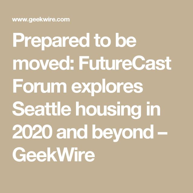 Prepared to be moved: FutureCast Forum explores Seattle housing in 2020 and beyond – GeekWire