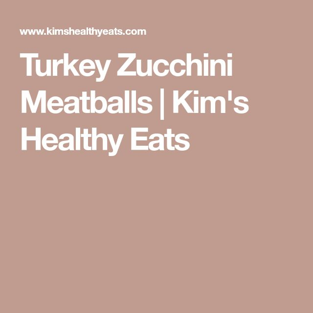 Turkey Zucchini Meatballs | Kim's Healthy Eats