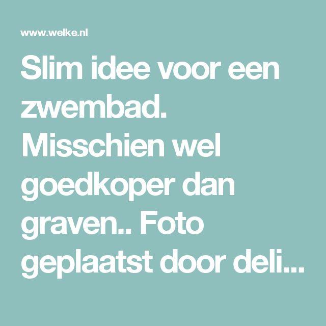 Slim idee voor een zwembad. Misschien wel goedkoper dan graven.. Foto geplaatst door delillesofie op Welke.nl