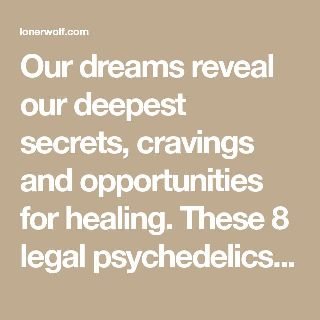 Our dreams reveal our deepest secrets, cravings and opportunities for healing. These 8 legal psychedelics will help you to make use of them.