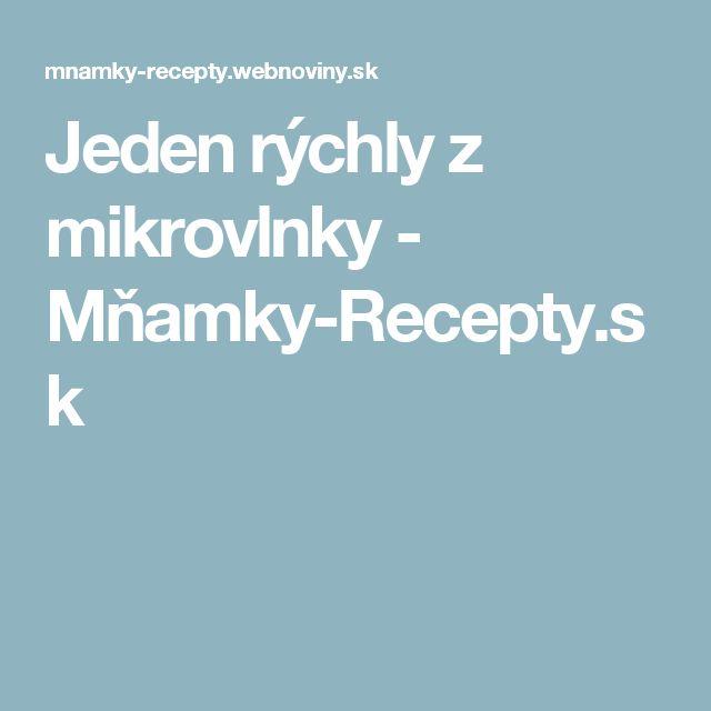 Jeden rýchly z mikrovlnky - Mňamky-Recepty.sk