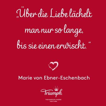 """""""Über die Liebe lächelt man nur so lange, bis sie einen erwischt."""" Marie von Ebner-Eschenbach - www.facebook.com/Triumph.de"""