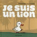 Je suis un lion - Antonin Louchard Seuil Jeunesse