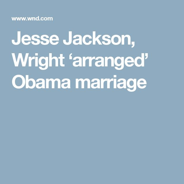 Jesse Jackson, Wright 'arranged' Obama marriage