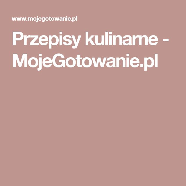 Przepisy kulinarne - MojeGotowanie.pl