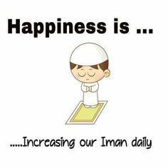 Happiness is increasing our iman! #Faith #Happiness #Islam