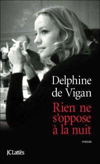 rien ne s'oppose a la nuit / delphine de vigan  Good book, hopefully will be translated soon into English. It's about the pain of dealing with people affected by manic depression, and understanding the illness ....
