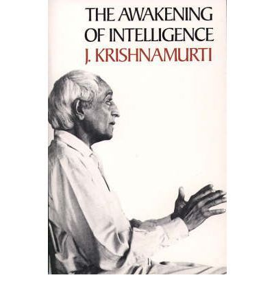 """The Awakening of Intelligence This comprehensive record of Krishnamurti's teaching is an excellent, wide-ranging introduction to the great philosopher's thought.  Krishnamurti examines specific issues, such as the role of the teacher and tradition; the need for awareness of """"cosmic consciousness""""; the problem of good and evil; and traditional Vedanta methods of help for different levels of seekers."""