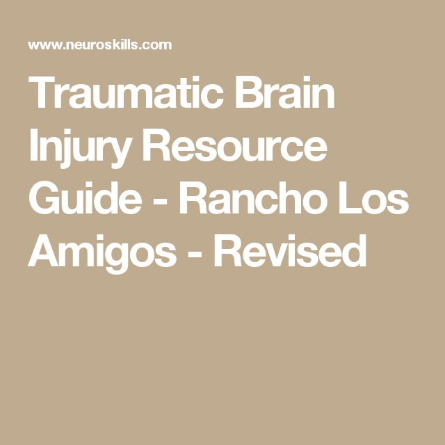 Traumatic Brain Injury Resource Guide - Rancho Los Amigos - Revised