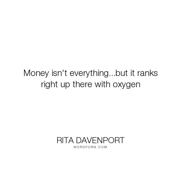 "Rita Davenport - ""Money isn't everything...but it ranks right up there with oxygen"". humor, money  www.ClassyLadyEntrepreneur.com"