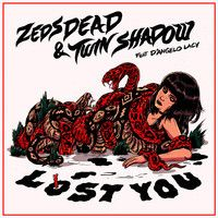 Zeds Dead - Lost You (feat. Twin Shadow & D'Angelo Lacy) by Zeds Dead on SoundCloud