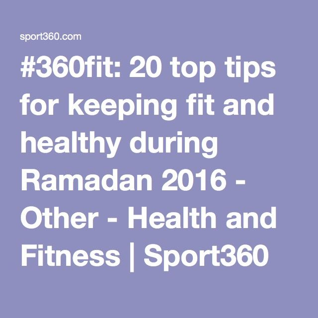 #360fit: 20 top tips for keeping fit and healthy during Ramadan 2016 - Other - Health and Fitness | Sport360