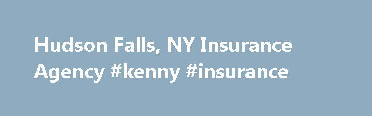 Hudson Falls, NY Insurance Agency #kenny #insurance http://washington.nef2.com/hudson-falls-ny-insurance-agency-kenny-insurance/  # Testimonials I was with another local insurance company for many years, going back to my high school days. My rates kept going up, so I decided to shop around. I then moved to another local insurance company. They beat the rate, but only for a couple of years. I soon started to feel that I was just another number. I ran into Susie, one of the ladies at Kinney…
