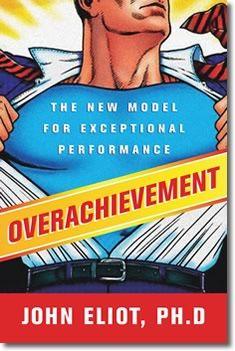 Dr. John Eliot, Ph.D. presents Overachievement