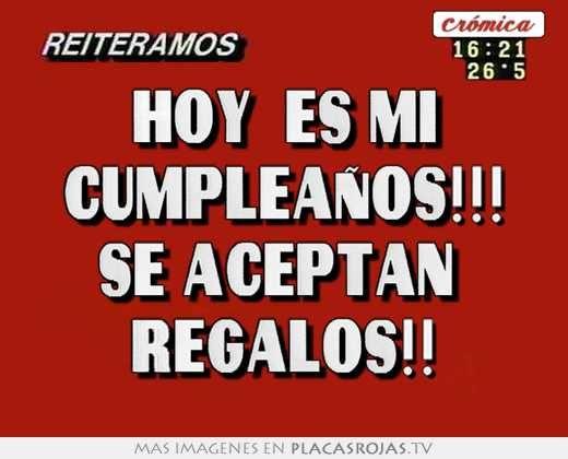hoy  es mi cumpleaÑos!!! se aceptan  regalos!! en Placas Rojas TV