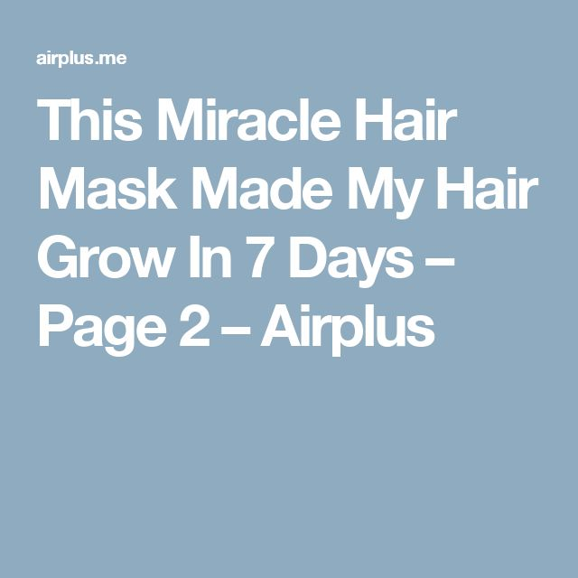 This Miracle Hair Mask Made My Hair Grow In 7 Days – Page 2 – Airplus