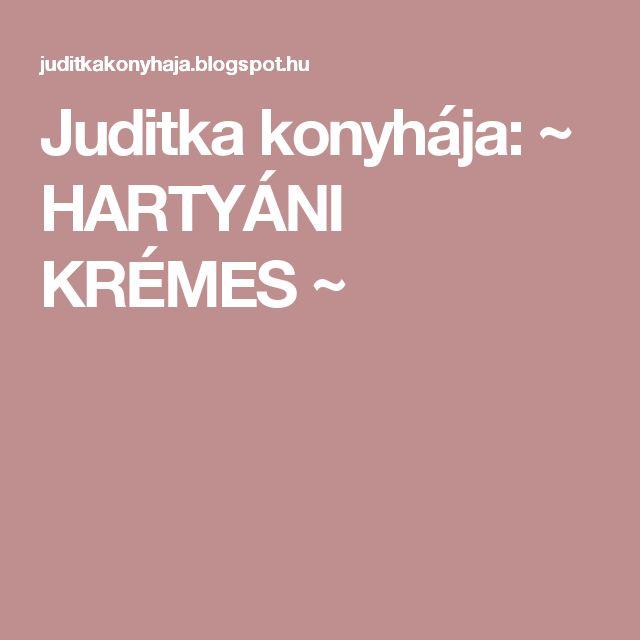 Juditka konyhája: ~ HARTYÁNI KRÉMES ~
