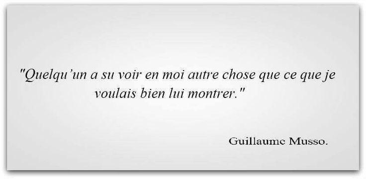 """""""Quelqu'un a su voir en moi autre chose que ce que je voulais bien lui montrer."""" Guillaume Musso"""