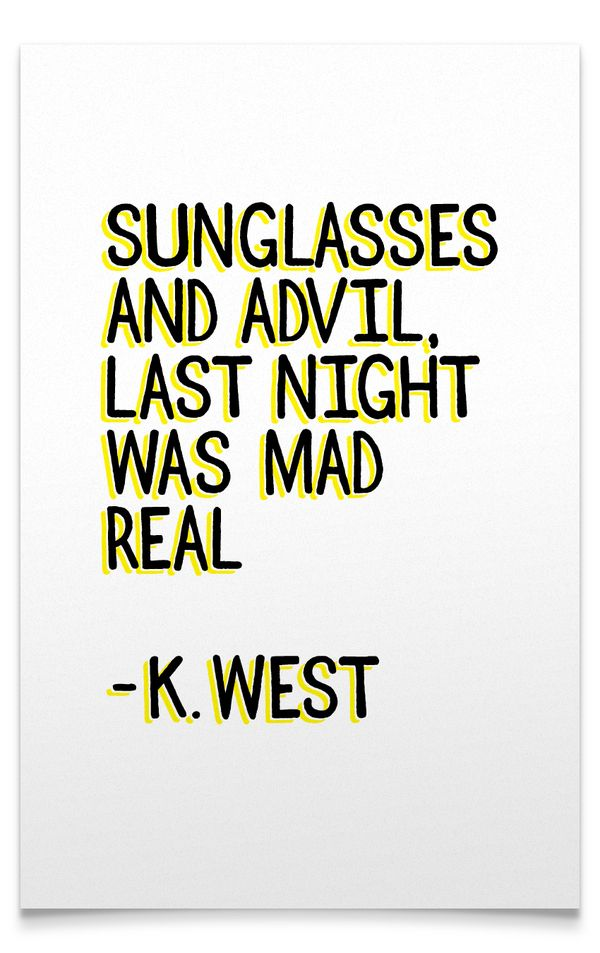 Sunglasses and Advil, last night was mad real. - Kanye West