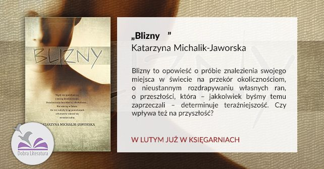 """""""Blizny"""" Katarzyna Michalik-Jaworska, wyd. Dobra Literatura"""