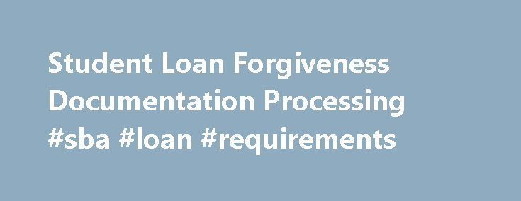 Student Loan Forgiveness Documentation Processing #sba #loan #requirements http://loans.remmont.com/student-loan-forgiveness-documentation-processing-sba-loan-requirements/  #federal student loan consolidation # Available Programs Public Service Loan Forgiveness: The PSLF Program is intended to encourage individuals to enter and continue to work full-time in public service jobs. Under this program, borrowers may qualify for forgiveness of the remaining balance of their Direct Loans after…