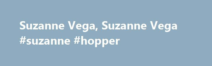 Suzanne Vega, Suzanne Vega #suzanne #hopper http://kentucky.remmont.com/suzanne-vega-suzanne-vega-suzanne-hopper/  # 100 Best Albums of the Eighties 80. Suzanne Vega, 'Suzanne Vega' It wasn t until the release of her second album that Suzanne Vega achieved fame, scoring an unlikely Top Forty hit with Luka, a song about child abuse. But the singer s 1985 debut album, Suzanne Vega, had already awakened listeners to a fresh new voice, reviving the folk-music genre after nearly two decades of…
