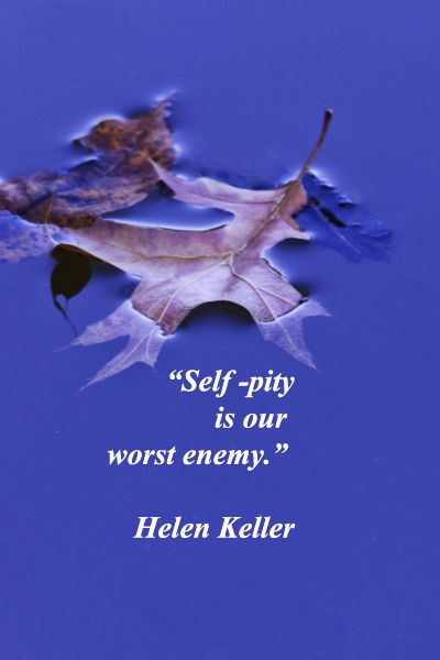 """Self-pity is our worst enemy."" – Helen Keller – On stock image by Florence McGinn – Eager to discover and create? Be receptive to change and innovation!  Explore tips and quotes on writing inspiration at http://www.examiner.com/article/writing-inspiration-from-water-and-nature-tips-and-quotes"